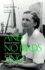 BOOK JACKET:And No Birds Sing. Rhetorical Analyses of Rachel Carson's Silent Spring.